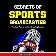 Secrets of Sports Broadcasting: Practical Advice for Sportscasting Success Audiobook by Rick Schultz Narrated by Mark Rossman