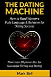 The Dating Machine: How to Read Women's Body Language & Behavior for Dating Success. More than 20 Proven Tips for Successful Flirting and Dating