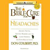 The Bible Cure for Headaches: Ancient Truths, Natural Remedies and the Latest Findings for Your Health Today | Don Colbert