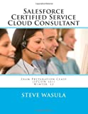 Salesforce Certified Service Cloud Consultant Exam Preparation Class (SPCON-101), Steve Wasula, 1481919911