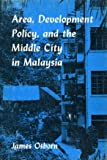 Area, Development Policy, and the Middle City in Malaysia, Osborn, James, 0890650608