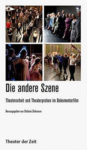 Die Andere Szene  Theaterarbeit Und Theaterproben Im Dokumentarfilm  Recherchen