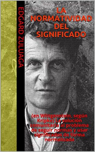 LA NORMATIVIDAD DEL SIGNIFICADO: (en Wittgenstein, según Kripke) La solución comunitaria al