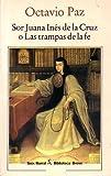 img - for Sor Juana Ines de la Cruz o Las trampas de la fe book / textbook / text book