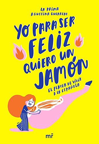 Yo para ser feliz quiero un jamón (Fuera de Colección) por La prima,Agustina Guerrero