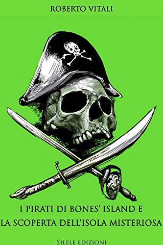 I pirati di Bones' Island e la scoperta dell'isola misteriosa (Italian Edition)