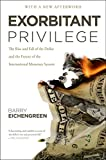 Exorbitant Privilege: The Rise and Fall of the Dollar and the Future of the International Monetary System Pdf
