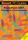 PowerPoint 2007: Foundation to Intermediate Guide (Black and White)