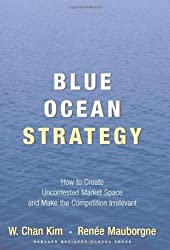 (Blue Ocean Strategy: How to Create Uncontested Market Space and Make the Competition Irrelevant) By Kim, W. Chan (Author) Hardcover on (02 , 2005)