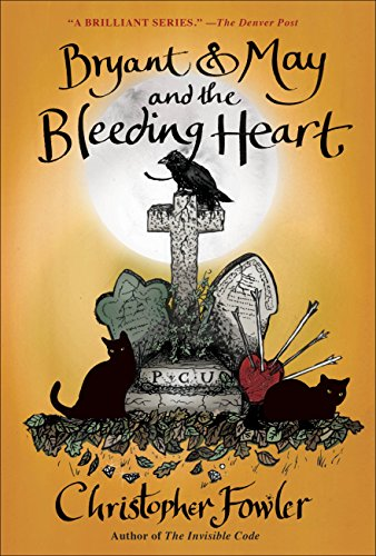 Bryant & May and the Bleeding Heart: A Peculiar Crimes Unit Mystery (Bryant & May series Book 11)