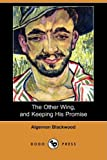 The Other Wing, and Keeping His Promise, Algernon Blackwood, 1409914240