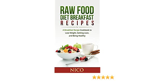 Raw food diet breakfast recipes a breakfast recipe cookbook to raw food diet breakfast recipes a breakfast recipe cookbook to loose weight getting lean and being healthy raw food diet raw food breakfast cookbook forumfinder Image collections