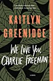 Image of We Love You, Charlie Freeman: A Novel