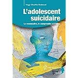 Adolescent suicidaire (L'): Le reconnaître, le comprendre et l'aider