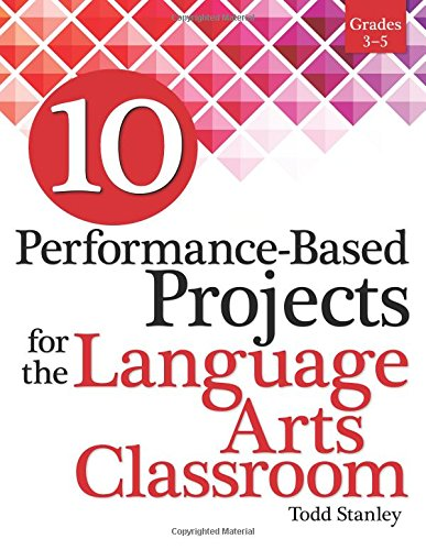 10 Performance-Based Projects for the Language Arts Classroom: Grades 3-5