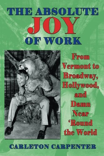 The Absolute Joy of Work: From Vermont to Broadway, Hollywood, and Damn Near