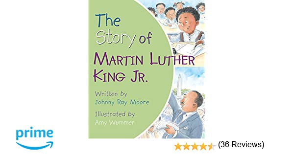 The Story of Martin Luther King Jr.: Johnny Ray Moore, Amy Wummer ...