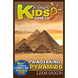 A Smart Kids Guide To PAINSTAKING PYRAMIDS: A World Of Learning At Your Fingertips