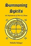 Summoning Spirits: The Heptameron of Peter de Abano (Ancient Magick Series) (Volume 2)