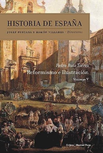 Reformismo e Ilustración: Historia de España Vol. 5: Amazon.es: Ruiz Torres, Pedro: Libros