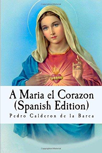 A Maria el Corazon  [Calderon de la Barca, Pedro] (Tapa Blanda)