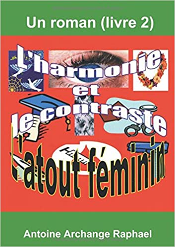 L Harmonie Et Le Contraste L Atout Feminin Un Roman Livre