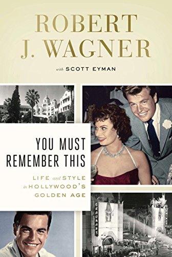You Must Remember This: Life and Style in Hollywood's Golden Age (Films Of The Golden Age Magazine)