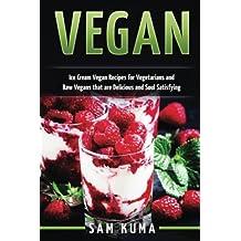 Vegan: Ice Cream Vegan Recipes: A Delicious Escape for Beginner Raw Vegans and Vegetarians