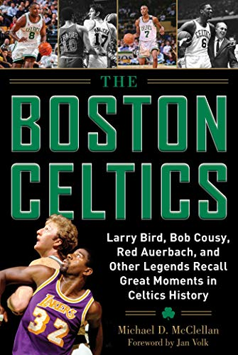 The Boston Celtics: Larry Bird, Bob Cousy, Red Auerbach, and Other Legends Recall Great Moments in Celtics History (Where Have You Gone?) ()