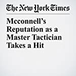 McConnell's Reputation as a Master Tactician Takes a Hit | Jennifer Steinhauer