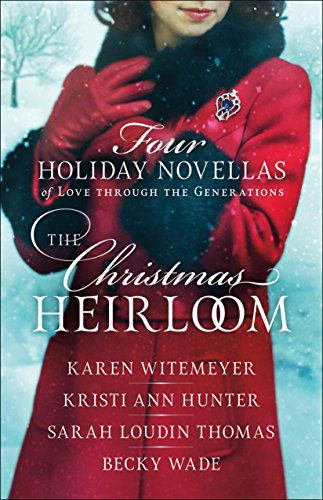 The Christmas Heirloom: Four Holiday Novellas of Love through the Generations by [Witemeyer, Karen, Hunter, Kristi Ann, Thomas, Sarah Loudin, Wade, Becky]