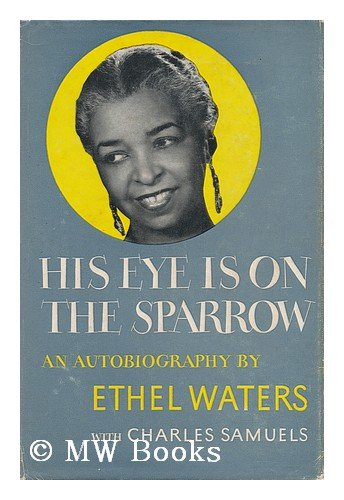His Eye Is On The Sparrow by Ethel Waters and Charles Samuels