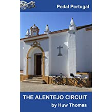 The Alentejo Circuit: Pedal Portugal (Pedal Portugal - Tours and Day Rides Book 1)