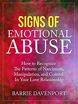 Signs of Emotional Abuse: How to Recognize the Patterns of Narcissism, Manipulation, and Control in Your Love Relationship by [Davenport, Barrie]