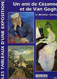 Un ami de Cézanne et de Van Gogh : Le docteur Gachet (1828-1909) - Les tableaux d'une Exposition  par  Galeries Nationales du Grand Palais