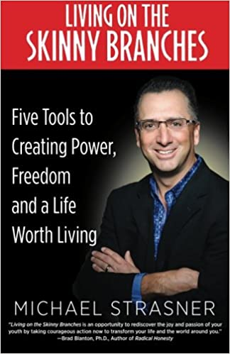 cf96228bcaed5 Living on the Skinny Branches: Five Tools to Creating Power, Freedom and a  Life Worth Living: Michael Strasner: 9780692480885: Amazon.com: Books