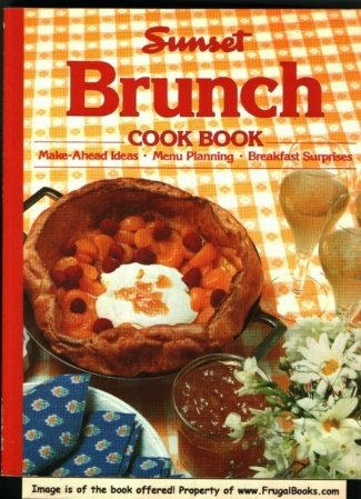 Brunch Ideas Christmas - Sunset Brunch Cookbook: Make-Ahead Ideas, Menu Planning, Breakfast Surprises