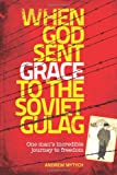 When God Sent Grace to the Soviet Gulag, Andrew Mytych, 1493550675