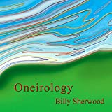 Oneirology /  Billy Sherwood