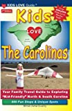 KIDS LOVE THE CAROLINAS, 2nd Edition: Your Family Travel Guide to Exploring Kid-Friendly North & South Carolina (Kids Love Travel Guides)