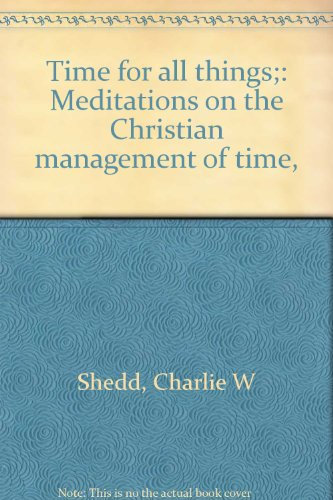 Time for all things;: Meditations on the Christian management of time,