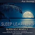 Super Self-Respect, Boost Your Self-Worth & Confidence: Sleep Learning, Guided Meditation, Affirmations, Relaxing Deep Sleep |  Jupiter Productions