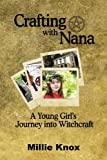 Crafting with Nana, a Young Girl's Journey into Witchcraft, Mille Knox, 0982397135