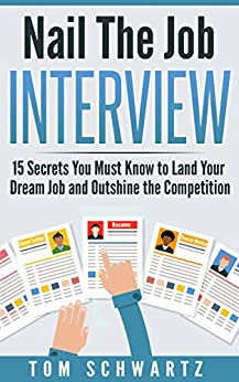 Nail The Job Interview: 15 Secrets You Must Know to Land Your Dream Job and Outshine the Competition (Career Planning, Career Counseling, Career Advice, Job Search, Job Development) by [Schwartz, Tom]