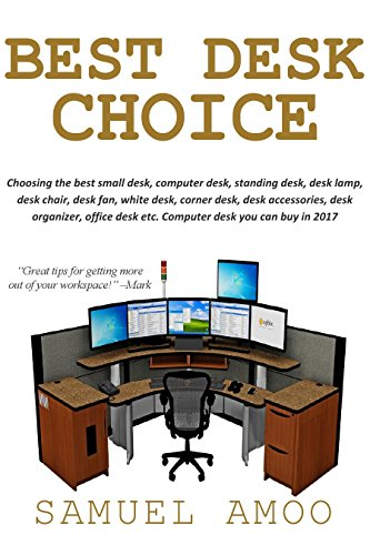 BEST COMPUTER & OFFICE DESK TO CONSIDER: The art of choosing the right woodworking office desk, small computer desk, desk accessories etc. to BUY(What You should know before you buy a desk.)