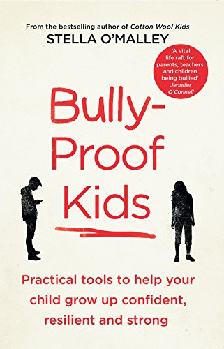 Bully-Proof Kids: Practical Tools to Help your Child Grow Up Confident Resiliant & Stron