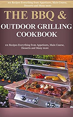 BBQ & Outdoor Grilling: BBQ & Grilling Cookbook Recipes for Beginners: 101 Recipes of Appetizers, Main Course, and Desserts (BBQ Cookbook, BBQ Recipes, ... Grilling Cookbook, Grill, Grilling Recipes)
