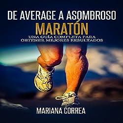 De Average A Asombroso Maraton [From Average to Amazing Marathon]