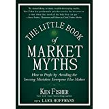 The Little Book of Market Myths: How to Profit by Avoiding the Investing Mistakes Everyone Else Makes (Little Books. Big Prof