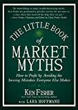 The Little Book of Market Myths: How to Profit by Avoiding the Investing Mistakes Everyone Else Makes (Little Books. Big Profits)